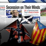 Secessionists Plow Ahead in Europe; 25% of Americans Ready to Secede