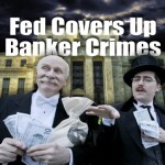 Federal Reserve Covers Up Banker Crimes