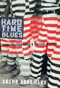Hard Time Blues: How Politics Built a Prison Nation, Abramsky