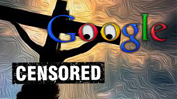 Google censoring Christianity