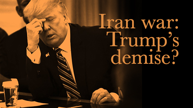 Iran War would be Trump's demise
